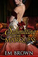 Submitting to the Marquess: (A Regency BDSM Novella)