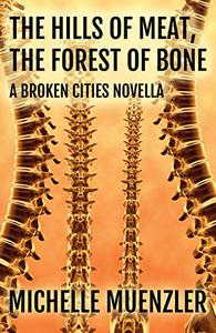 The Hills of Meat, The Forest of Bone: A Broken Cities Novella