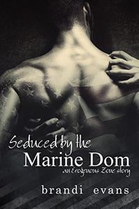 Seduced by the Marine Dom: An Erogenous Zone Story