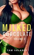 Milked Chocolate: Volume 2: A BWWM MFM Hucow erotica short story