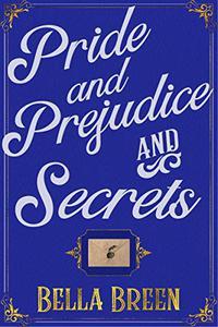 Pride and Prejudice and Secrets: Pride and Prejudice Variation Sequel