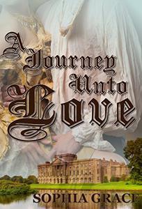 A Journey Unto Love: A Pride & Prejudice Sensual Variation