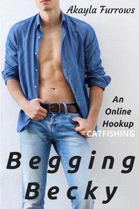 Begging Becky: An Online Hookup