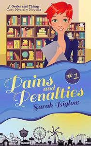 Pains and Penalties: (A Geeks and Things Cozy Mystery Novella #1)