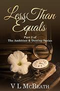 Less Than Equals: Part 2 of The Ambition & Destiny Series