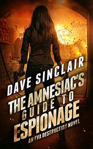 The Amnesiac's Guide to Espionage: An Eva Destruction Novel