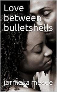 Love between bulletshells