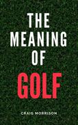 The Meaning of Golf
