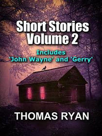 Short Stories Volume 2: Incudes 'John Wayne' and 'Gerry'