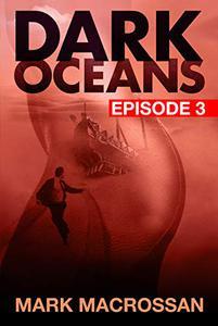 Dark Oceans Episode 3