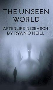 The Unseen World: Afterlife Research