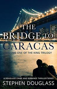 THE BRIDGE TO CARACAS: A DOUGLASS CRIME AND ROMANCE THRILLER SERIES