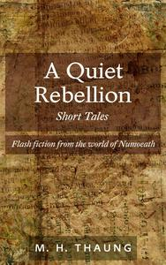 A Quiet Rebellion: Short Tales - Flash fiction from the world of Numoeath