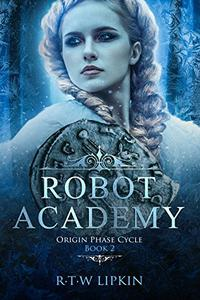 Robot Academy: Origin Phase Cycle Book 2