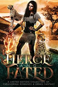Fierce and Fated: A Limited Edition Collection of Paranormal Romance and Urban Fantasy