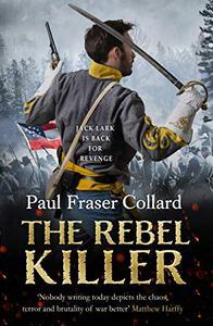 The Rebel Killer (Jack Lark, Book 7): A gripping tale of revenge in the American Civil War