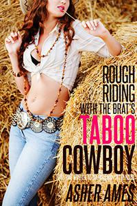Rough Riding with the Brat's Taboo Cowboy: First Time with the Alpha Male Man of the House