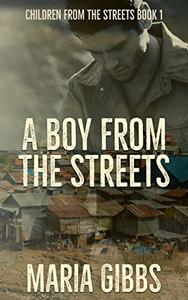 A Boy from the Streets: Children from the Streets Book 1