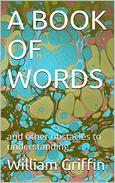 A BOOK OF WORDS: and other obstacles to understanding