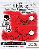 FitStickz #3 - Simple Fitness & Awesome Workouts For Humans: '3D' Abs & Core Body Weight Edition