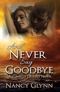 And Never Say Goodbye: A Town of Destiny Novel