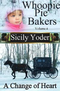 Whoopie Pie Bakers: Volume Six (Amish Romance, Christian Fiction Short Story Serial): A Change of Heart