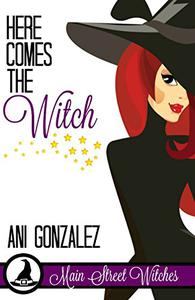 Here Comes the Witch (A Paranormal Witch Cozy Mystery):