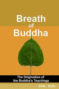 Breath of Buddha: The Origination of The Buddha's Teachings