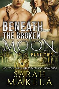 Beneath the Broken Moon: Part Two: Shifter/Vampire Romance