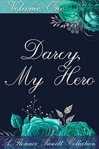 Darcy, My Hero: The Florence Prescott Collection Vol. 1: A Pride and Prejudice Sensual Intimate Collection