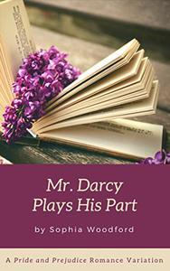 Mr. Darcy Plays His Part: A Pride and Prejudice Romantic Variation