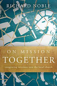 On Mission Together: Integrating Missions into the Local Church