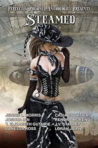 Steamed: A Steampunk Anthology