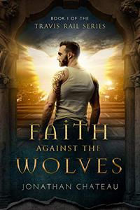 Faith Against the Wolves: A Supernatural Thriller