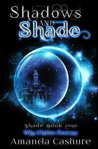 Shadows and Shade: Why Choose Fantasy