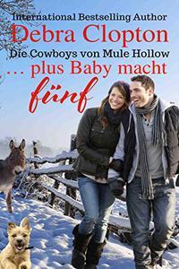 … plus Baby macht fünf (Die Cowboys von Mule Hollow Serie 4)