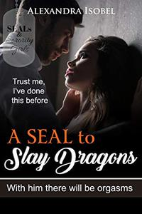 A SEAL to Slay Dragons - With Him There Will Be Orgasms: (a bwwm Navy SEAL romance)  SEALs and Sorority Girls