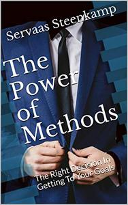 The Power of Methods: The Right Decision In Getting To Your Goals