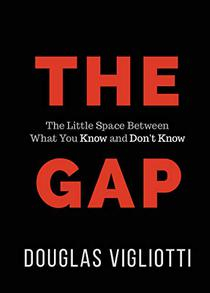 The Gap: The Little Space Between What You Know and Don't Know