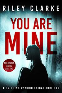 You Are Mine: Girl Broken, Book Two