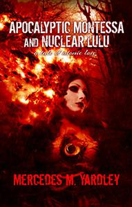 Apocalyptic Montessa and Nuclear Lulu: A Tale of Atomic Love