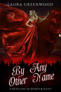 By Any Other Name: A Retelling of Romeo and Juliet