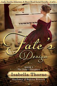 Fate's Design: The Duke's Daughter - Lady Amelia Atherton: A Short Read Serial Novella 1 of 4