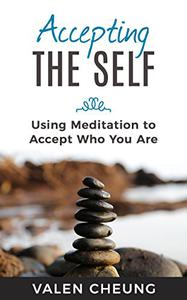 Accepting the Self: Using Meditation to Accept Who You Are