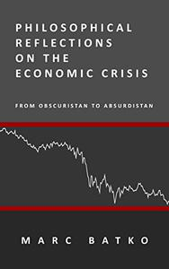 Philosophical Reflections on the Economic Crisis: From Obscuristan to Absurdistan