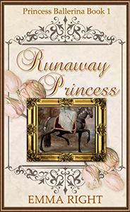 Runaway Princesses, (Princesses of Chadwick Castle Series II): Princess Ballerina Book 1