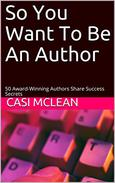 So You Want To Be An Author: 50 Award-Winning Authors Share Success Secrets