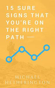 15 Sure Signs That You Are On The Right Path