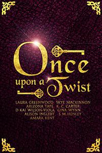 Once Upon A Twist: An Anthology Of Unusual Fairy Tales