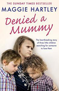 Denied a Mummy: The heartbreaking story of three little children searching for someone to love them.